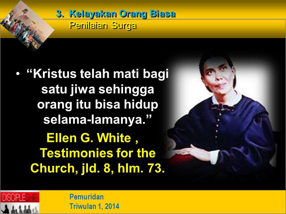 """""""Kristus telah mati bagi satu jiwa sehingga orang itu bisa hidup selama-Iamanya."""" Ellen G. White, Testimonies for the Church, jld. 8, hIm. 73. Pemurid"""