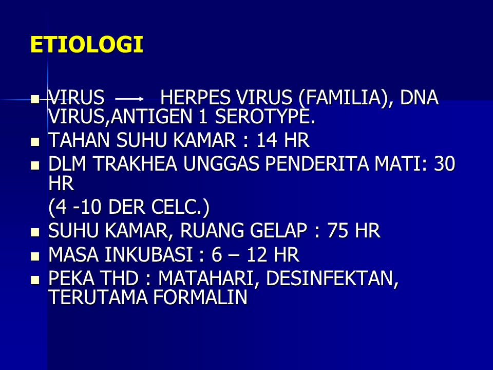 ETIOLOGI VIRUS HERPES VIRUS (FAMILIA), DNA VIRUS,ANTIGEN 1 SEROTYPE. VIRUS HERPES VIRUS (FAMILIA), DNA VIRUS,ANTIGEN 1 SEROTYPE. TAHAN SUHU KAMAR : 14