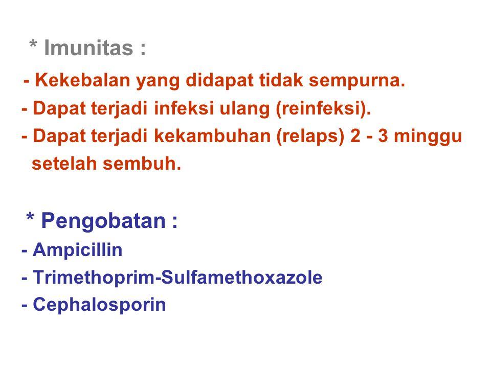 * Imunitas : - Kekebalan yang didapat tidak sempurna. - Dapat terjadi infeksi ulang (reinfeksi). - Dapat terjadi kekambuhan (relaps) 2 - 3 minggu sete