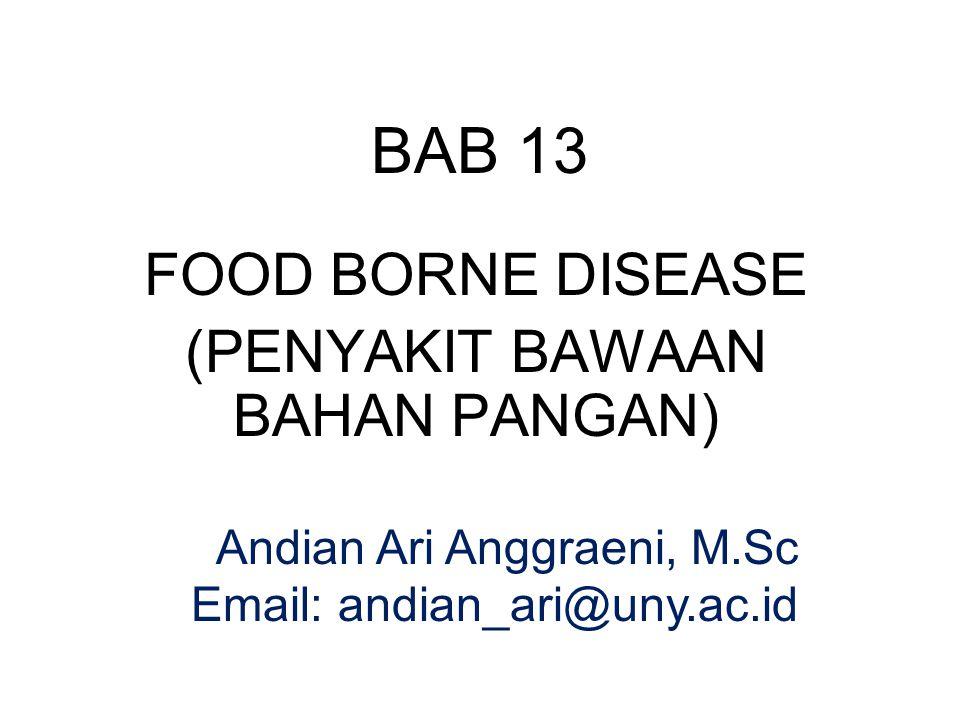 BAB 13 FOOD BORNE DISEASE (PENYAKIT BAWAAN BAHAN PANGAN) Andian Ari Anggraeni, M.Sc Email: andian_ari@uny.ac.id