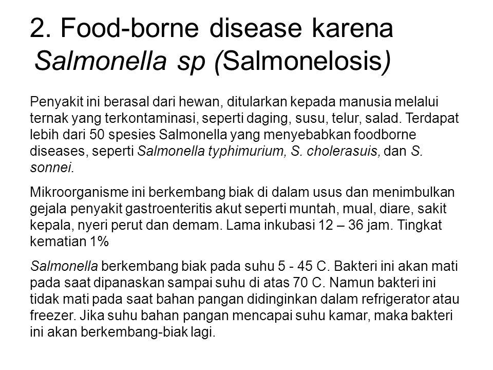 2. Food-borne disease karena Salmonella sp (Salmonelosis) Penyakit ini berasal dari hewan, ditularkan kepada manusia melalui ternak yang terkontaminas