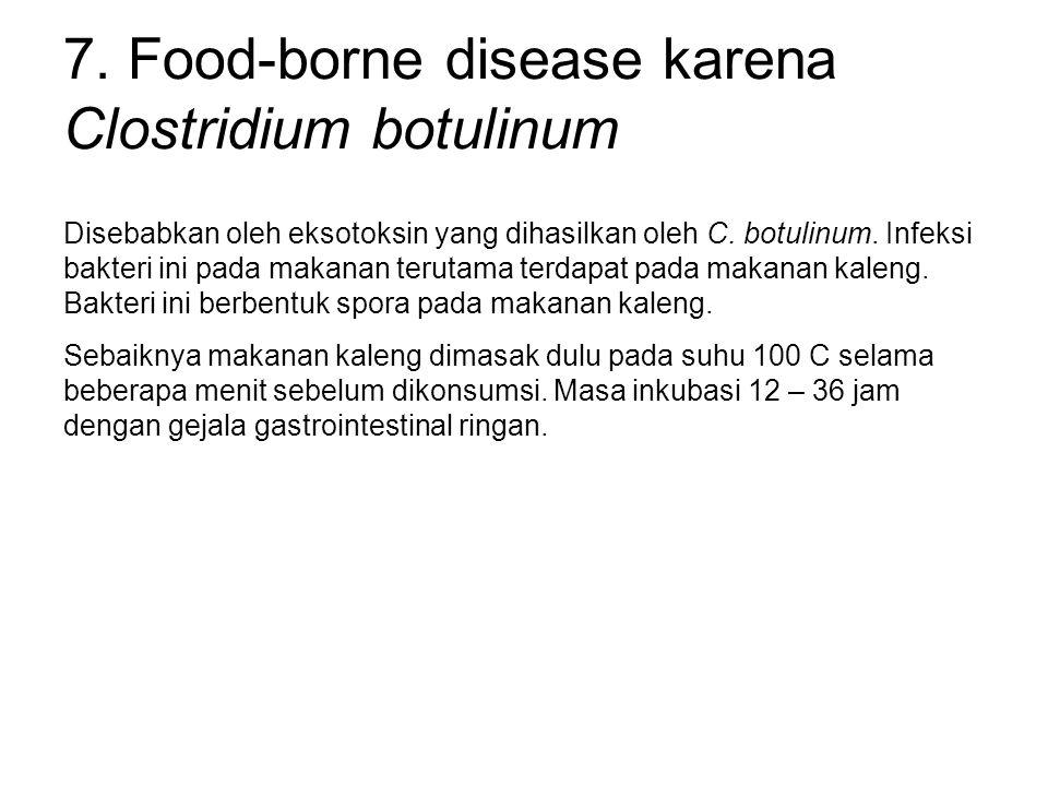 7. Food-borne disease karena Clostridium botulinum Disebabkan oleh eksotoksin yang dihasilkan oleh C. botulinum. Infeksi bakteri ini pada makanan teru