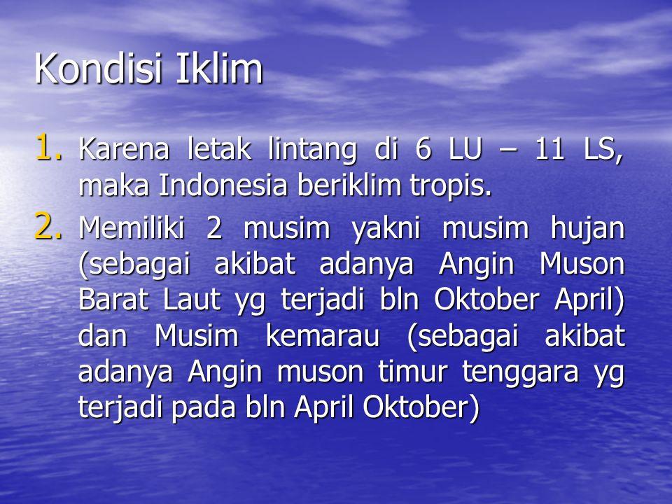 Kondisi Iklim 1.Karena letak lintang di 6 LU – 11 LS, maka Indonesia beriklim tropis.