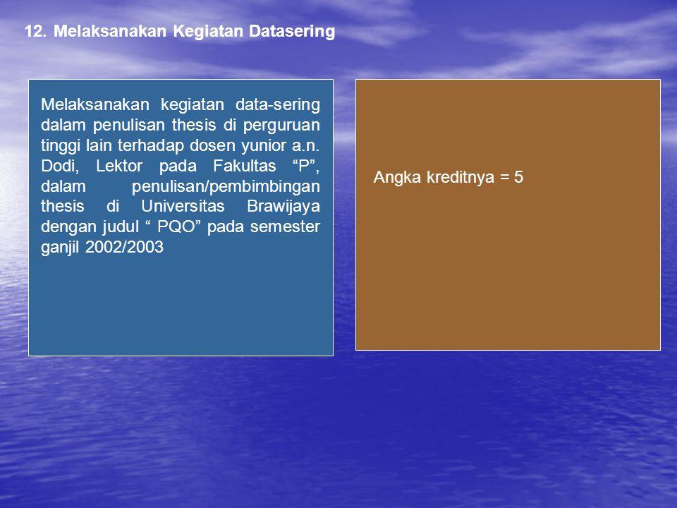 12.Melaksanakan Kegiatan Datasering Melaksanakan kegiatan data-sering dalam penulisan thesis di perguruan tinggi lain terhadap dosen yunior a.n.