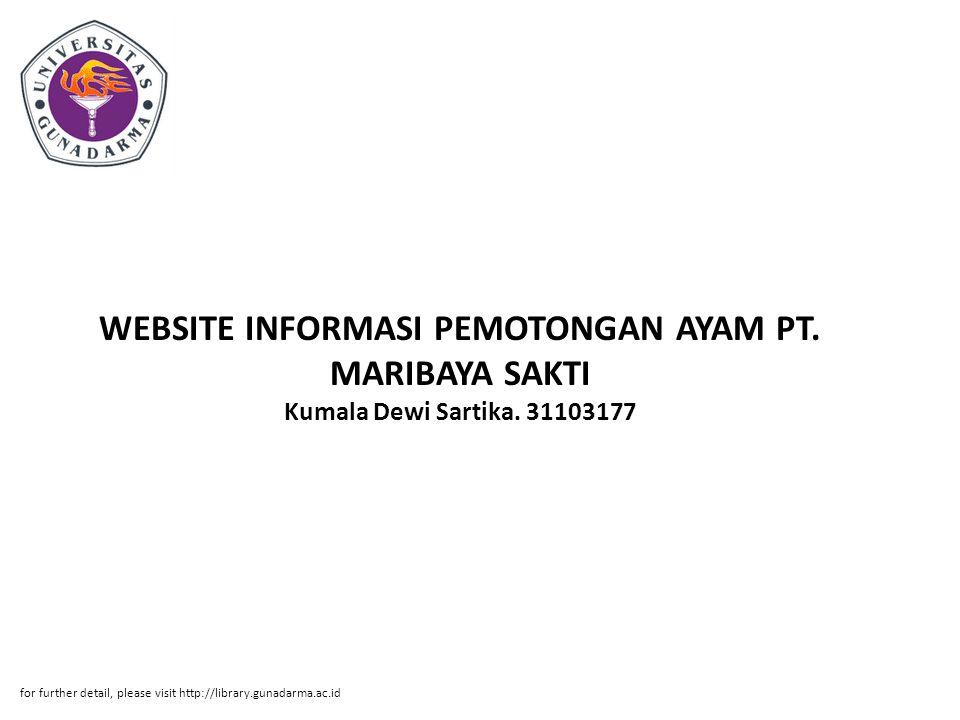 WEBSITE INFORMASI PEMOTONGAN AYAM PT. MARIBAYA SAKTI Kumala Dewi Sartika. 31103177 for further detail, please visit http://library.gunadarma.ac.id