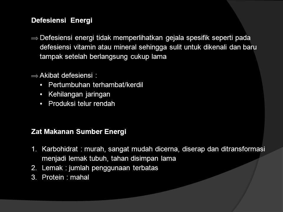 Defesiensi Energi  Defesiensi energi tidak memperlihatkan gejala spesifik seperti pada defesiensi vitamin atau mineral sehingga sulit untuk dikenali