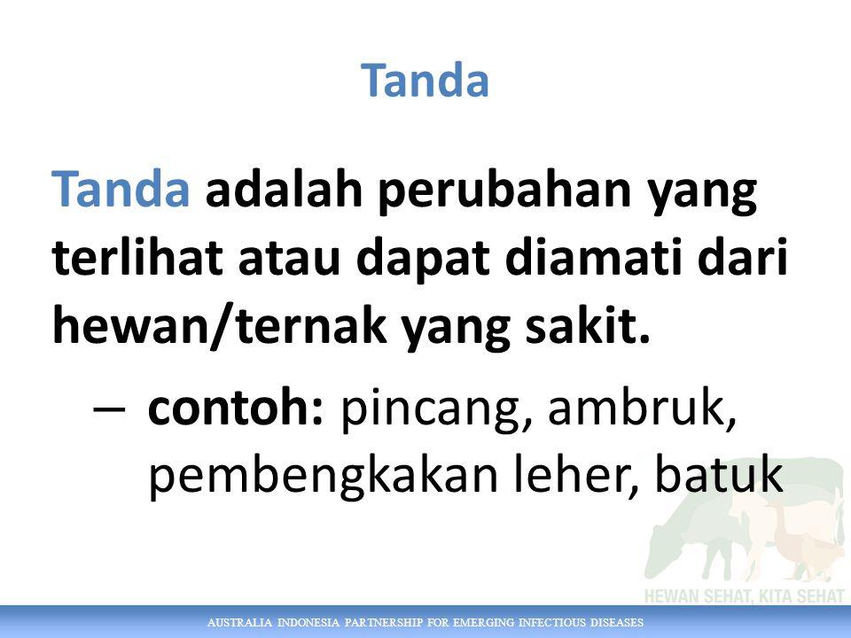 AUSTRALIA INDONESIA PARTNERSHIP FOR EMERGING INFECTIOUS DISEASES Tanda Tanda adalah perubahan yang terlihat atau dapat diamati dari hewan/ternak yang sakit.