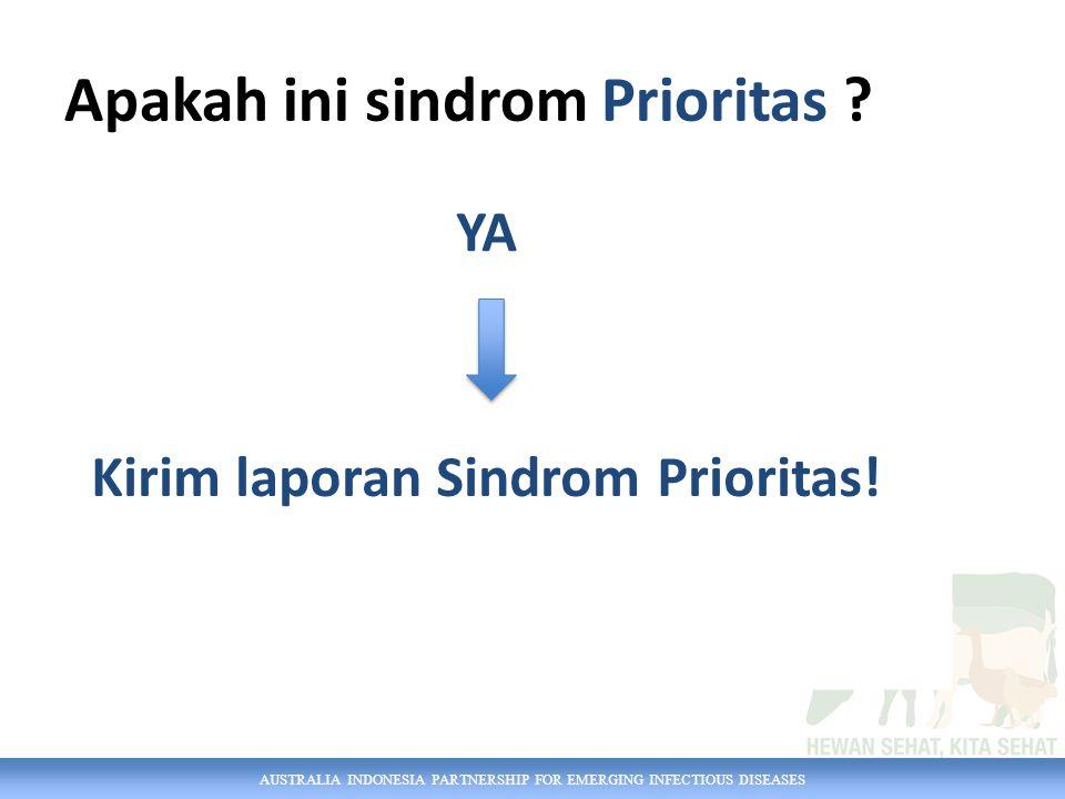 AUSTRALIA INDONESIA PARTNERSHIP FOR EMERGING INFECTIOUS DISEASES YA Kirim laporan Sindrom Prioritas.