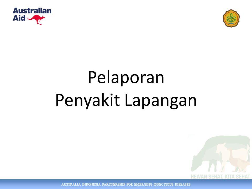 AUSTRALIA INDONESIA PARTNERSHIP FOR EMERGING INFECTIOUS DISEASES Pelaporan Penyakit Lapangan