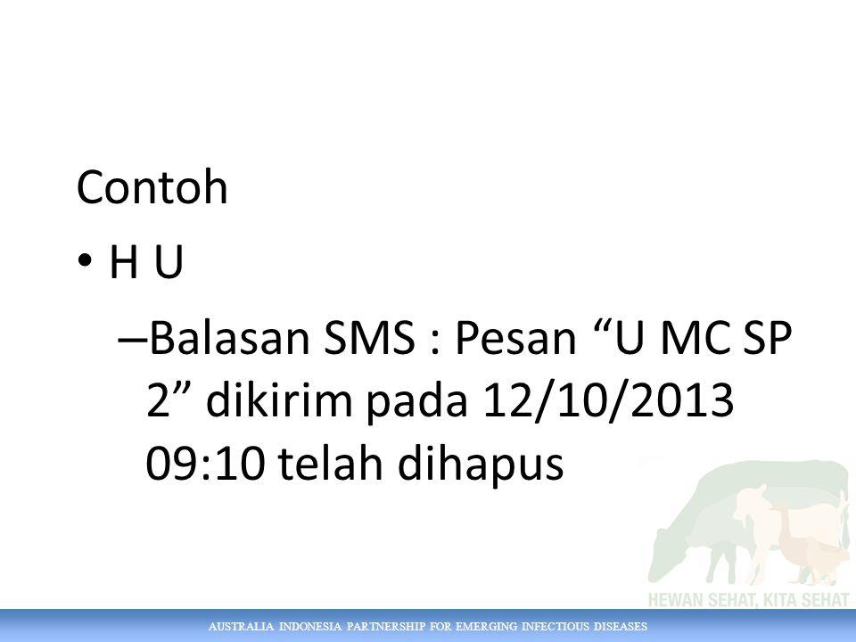 AUSTRALIA INDONESIA PARTNERSHIP FOR EMERGING INFECTIOUS DISEASES Contoh H U – Balasan SMS : Pesan U MC SP 2 dikirim pada 12/10/2013 09:10 telah dihapus