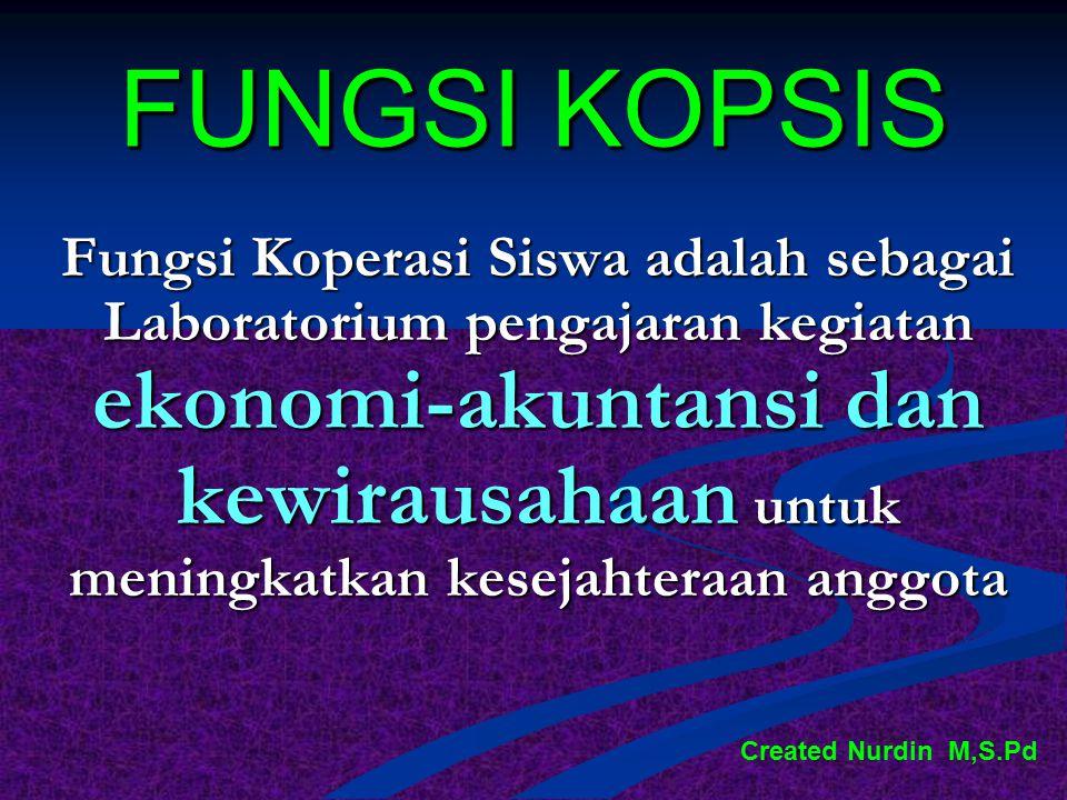 FUNGSI KOPSIS Fungsi Koperasi Siswa adalah sebagai Laboratorium pengajaran kegiatan ekonomi-akuntansi dan kewirausahaan untuk meningkatkan kesejahtera