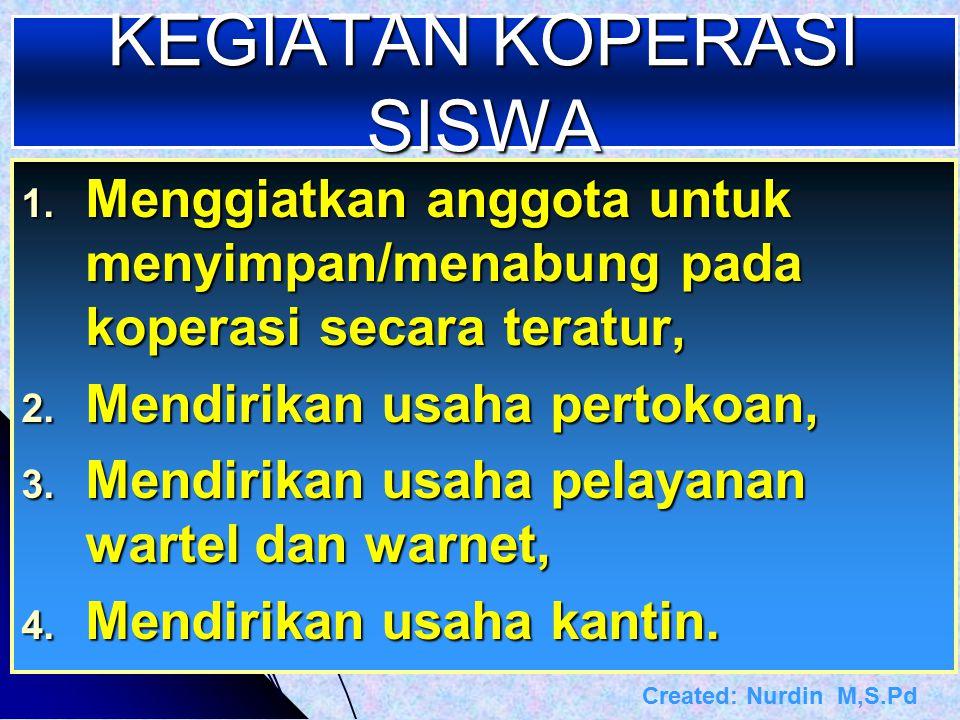 KEGIATAN KOPERASI SISWA 1. Menggiatkan anggota untuk menyimpan/menabung pada koperasi secara teratur, 2. Mendirikan usaha pertokoan, 3. Mendirikan usa