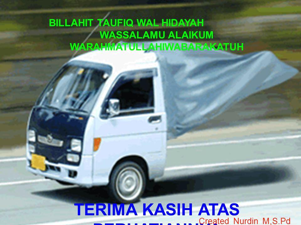 TERIMA KASIH ATAS PERHATIANNYA BILLAHIT TAUFIQ WAL HIDAYAH WASSALAMU ALAIKUM WARAHMATULLAHIWABARAKATUH Created Nurdin M,S.Pd