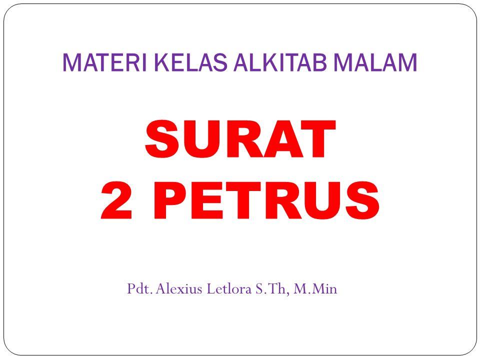 Pdt. Alexius Letlora S.Th, M.Min MATERI KELAS ALKITAB MALAM SURAT 2 PETRUS