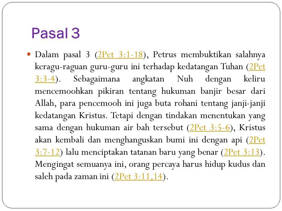 Pasal 3 Dalam pasal 3 (2Pet 3:1-18), Petrus membuktikan salahnya keragu-raguan guru-guru ini terhadap kedatangan Tuhan (2Pet 3:3-4). Sebagaimana angka