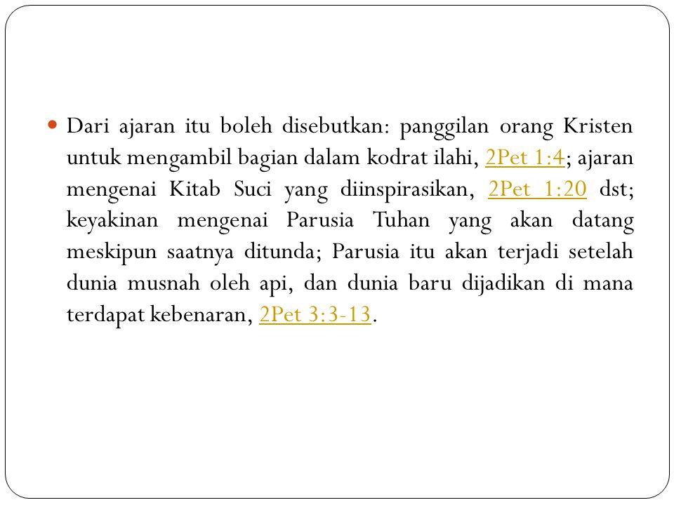 Dari ajaran itu boleh disebutkan: panggilan orang Kristen untuk mengambil bagian dalam kodrat ilahi, 2Pet 1:4; ajaran mengenai Kitab Suci yang diinspi
