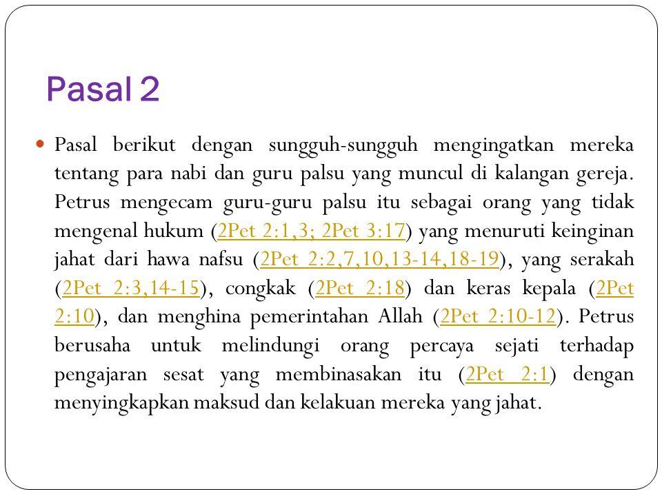 Pasal 2 Pasal berikut dengan sungguh-sungguh mengingatkan mereka tentang para nabi dan guru palsu yang muncul di kalangan gereja. Petrus mengecam guru