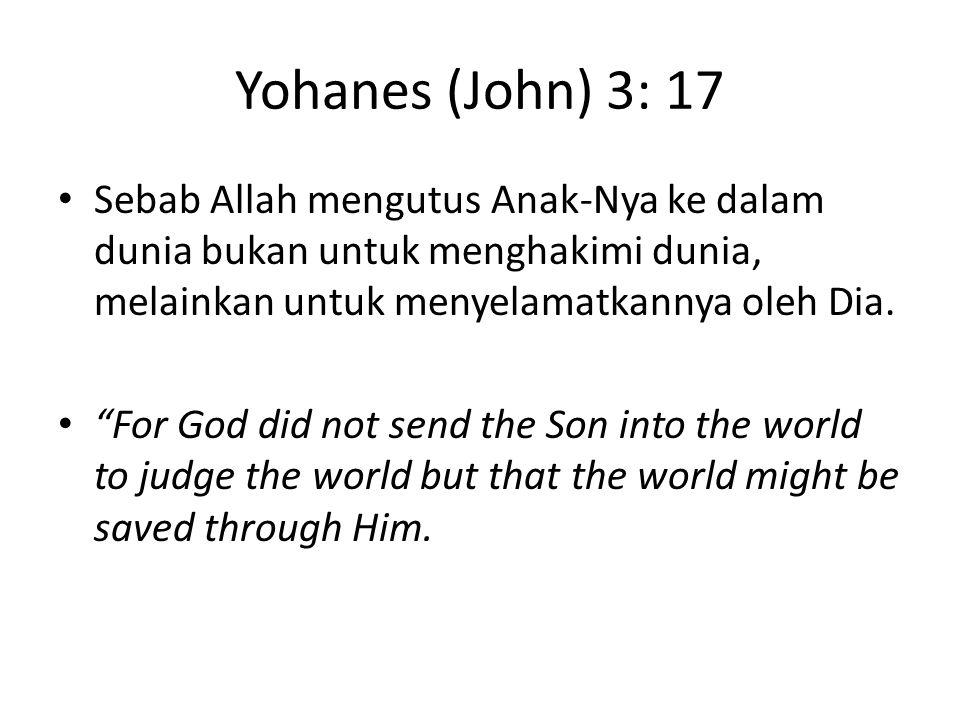 Yohanes (John) 3: 17 Sebab Allah mengutus Anak-Nya ke dalam dunia bukan untuk menghakimi dunia, melainkan untuk menyelamatkannya oleh Dia.