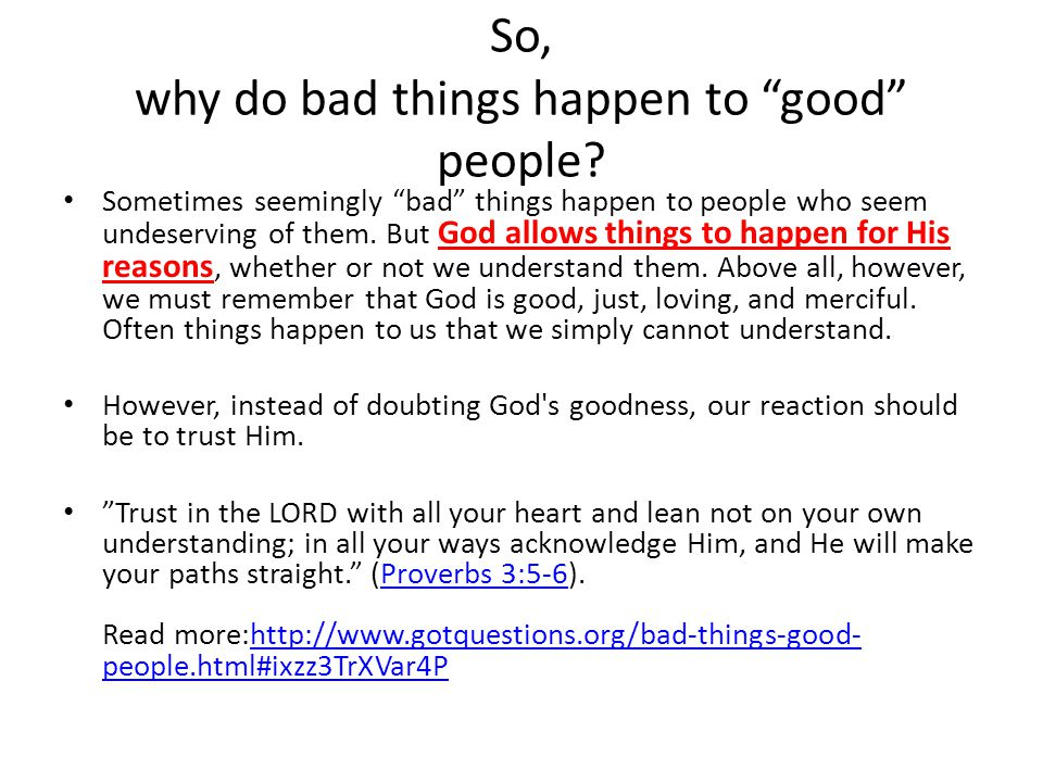 """So, why do bad things happen to """"good"""" people? Sometimes seemingly """"bad"""" things happen to people who seem undeserving of them. But God allows things t"""