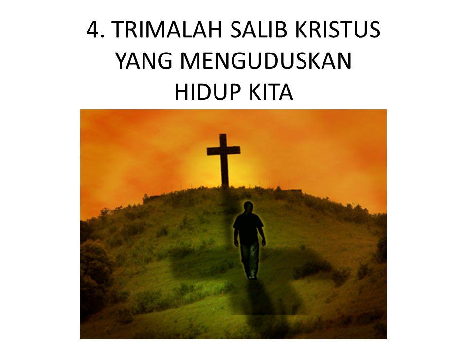 4. TRIMALAH SALIB KRISTUS YANG MENGUDUSKAN HIDUP KITA