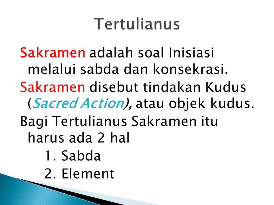 Sakramen adalah soal Inisiasi melalui sabda dan konsekrasi.