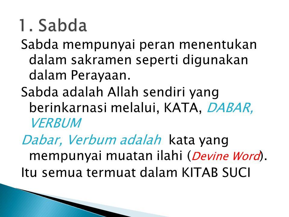 Sabda mempunyai peran menentukan dalam sakramen seperti digunakan dalam Perayaan.