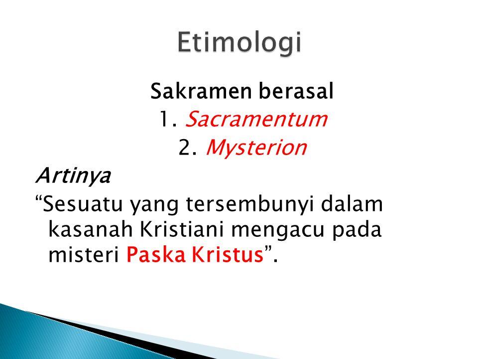 Sakramen berasal 1.Sacramentum 2.