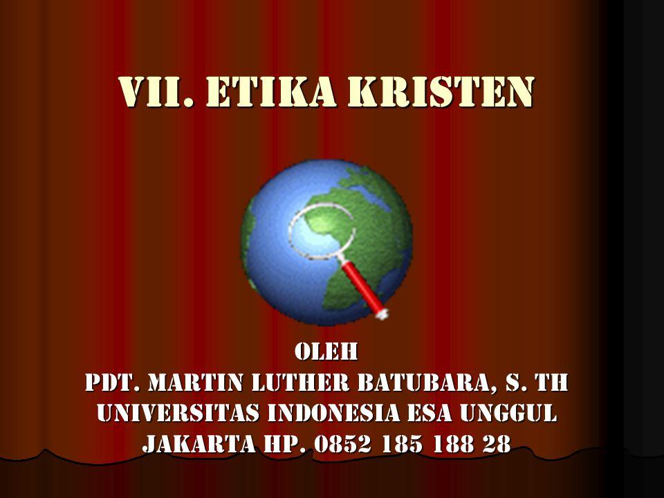 VII. Etika kristen Oleh Pdt. Martin Luther Batubara, S. Th Universitas Indonesia Esa Unggul Jakarta Hp. 0852 185 188 28