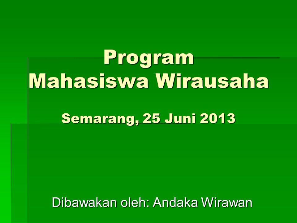 Program Mahasiswa Wirausaha Semarang, 25 Juni 2013 Program Mahasiswa Wirausaha Semarang, 25 Juni 2013 Dibawakan oleh: Andaka Wirawan