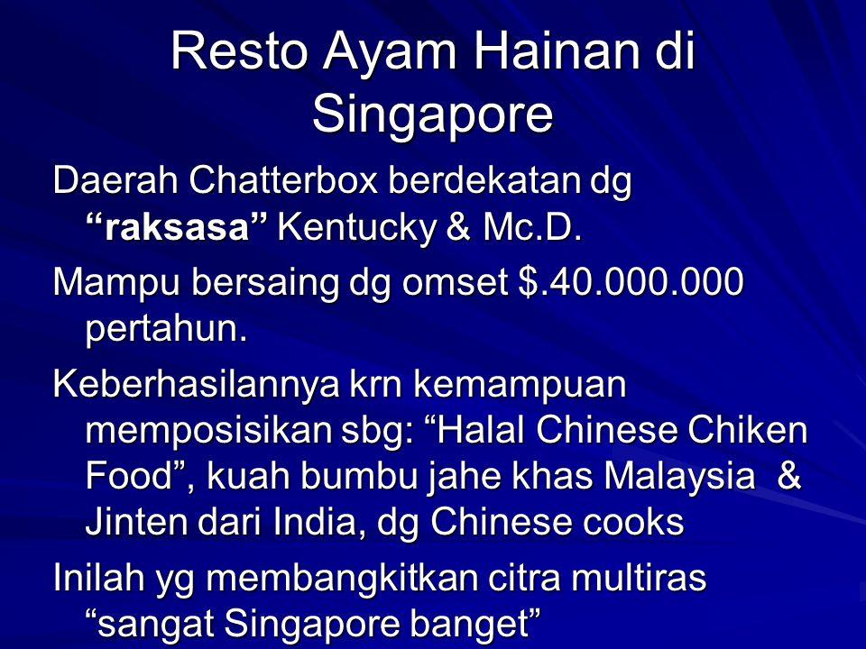 "Resto Ayam Hainan di Singapore Daerah Chatterbox berdekatan dg ""raksasa"" Kentucky & Mc.D. Mampu bersaing dg omset $.40.000.000 pertahun. Keberhasilann"