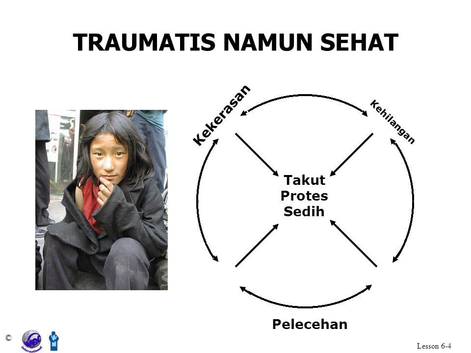 TRAUMATIS NAMUN SEHAT © Lesson 6-4 Kehilangan Kekerasan Pelecehan Takut Protes Sedih
