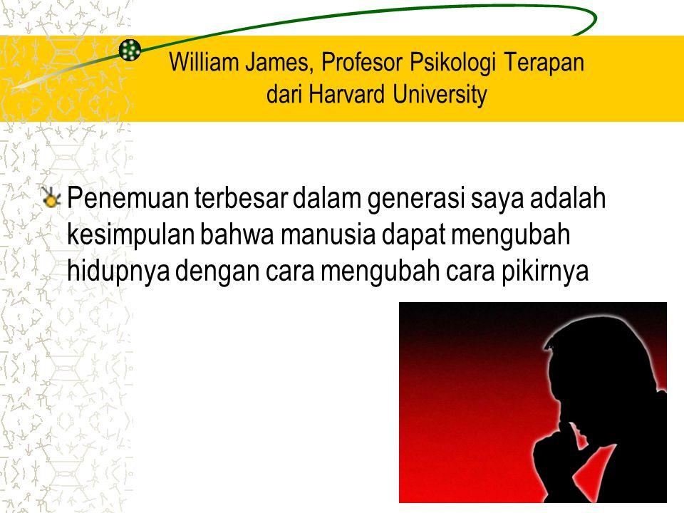 William James, Profesor Psikologi Terapan dari Harvard University Penemuan terbesar dalam generasi saya adalah kesimpulan bahwa manusia dapat mengubah