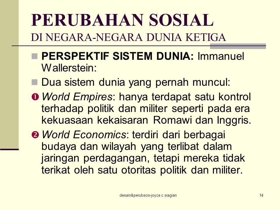 desain&perubsos-joyce c.siagian14 PERUBAHAN SOSIAL DI NEGARA-NEGARA DUNIA KETIGA PERSPEKTIF SISTEM DUNIA: Immanuel Wallerstein: Dua sistem dunia yang