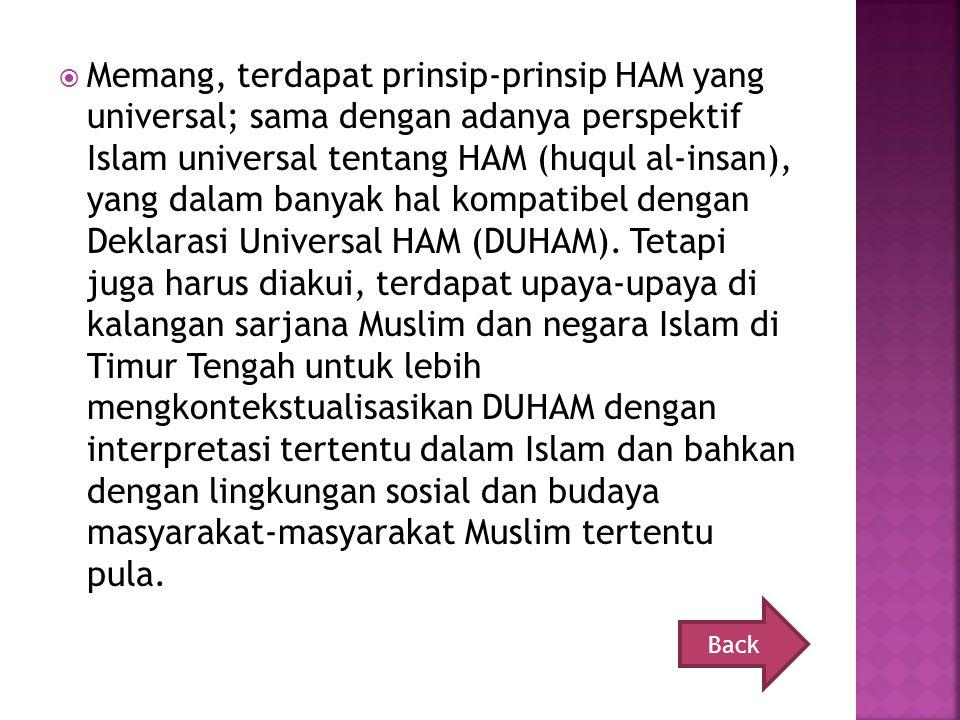  Memang, terdapat prinsip-prinsip HAM yang universal; sama dengan adanya perspektif Islam universal tentang HAM (huqul al-insan), yang dalam banyak hal kompatibel dengan Deklarasi Universal HAM (DUHAM).