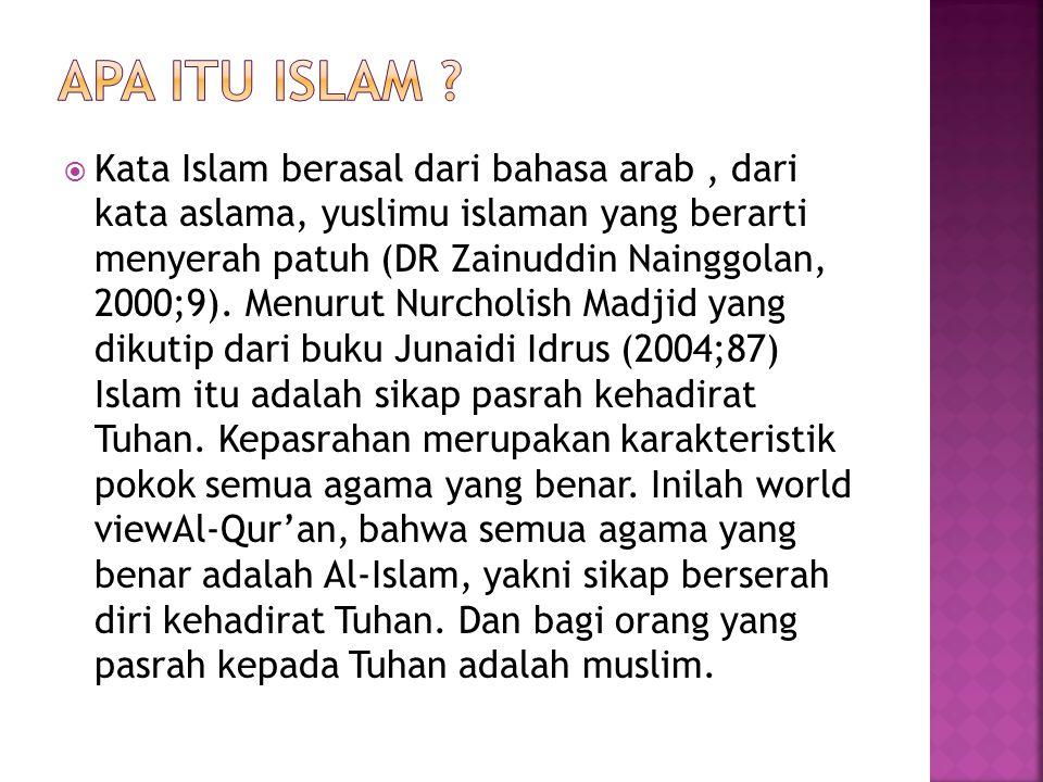  Kata Islam berasal dari bahasa arab, dari kata aslama, yuslimu islaman yang berarti menyerah patuh (DR Zainuddin Nainggolan, 2000;9).