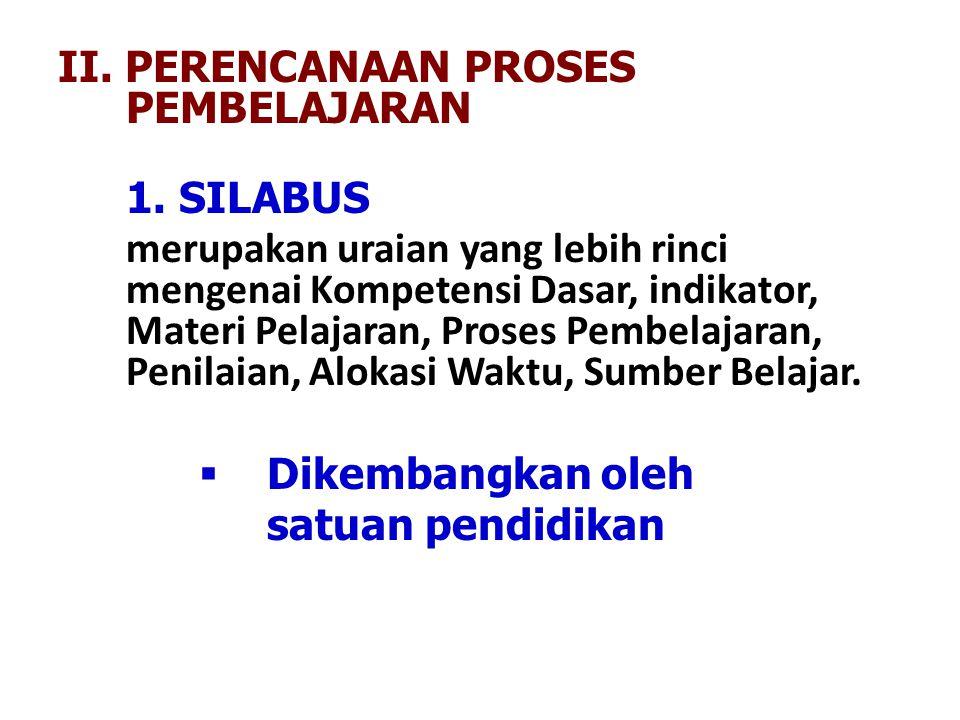 II. PERENCANAAN PROSES PEMBELAJARAN 1. SILABUS merupakan uraian yang lebih rinci mengenai Kompetensi Dasar, indikator, Materi Pelajaran, Proses Pembel