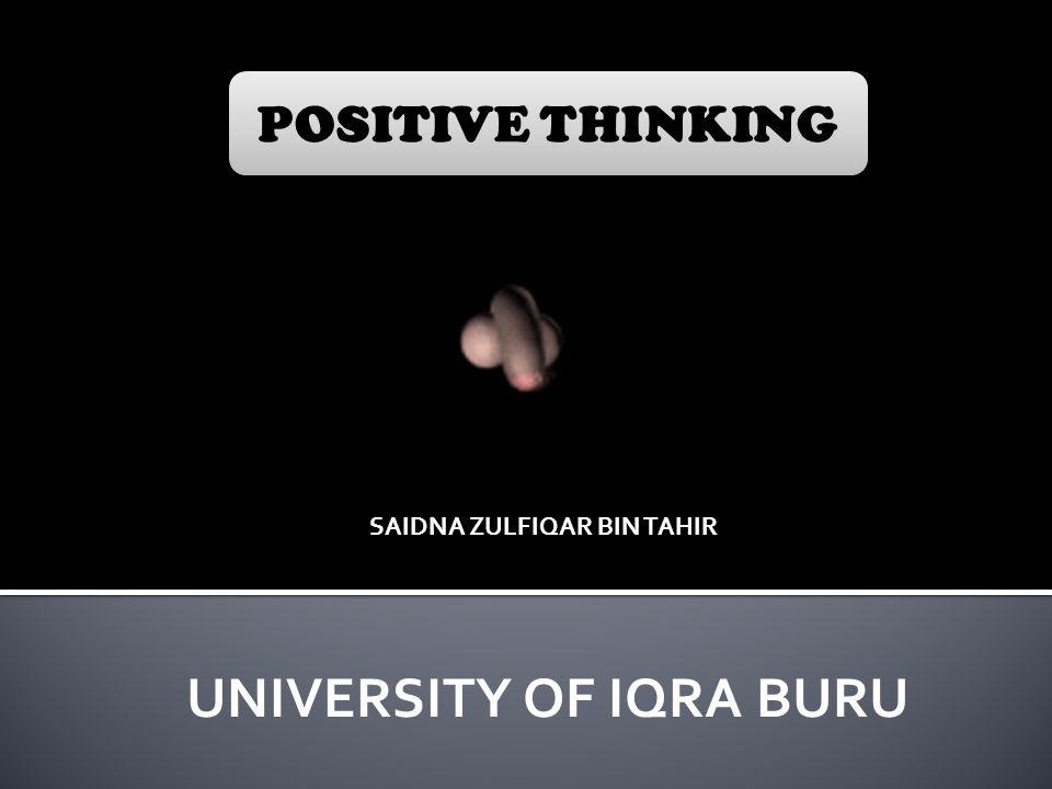 POSITIVE THINKING POSITIVE THINKING SAIDNA ZULFIQAR BIN TAHIR UNIVERSITY OF IQRA BURU
