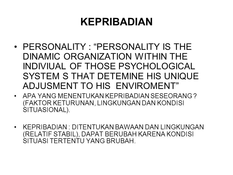 """KEPRIBADIAN PERSONALITY : """"PERSONALITY IS THE DINAMIC ORGANIZATION WITHIN THE INDIVIUAL OF THOSE PSYCHOLOGICAL SYSTEM S THAT DETEMINE HIS UNIQUE ADJUS"""