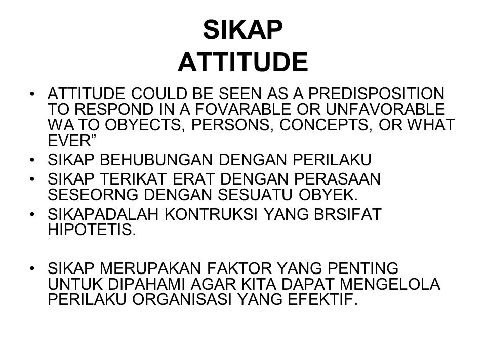 """SIKAP ATTITUDE ATTITUDE COULD BE SEEN AS A PREDISPOSITION TO RESPOND IN A FOVARABLE OR UNFAVORABLE WA TO OBYECTS, PERSONS, CONCEPTS, OR WHAT EVER"""" SIK"""