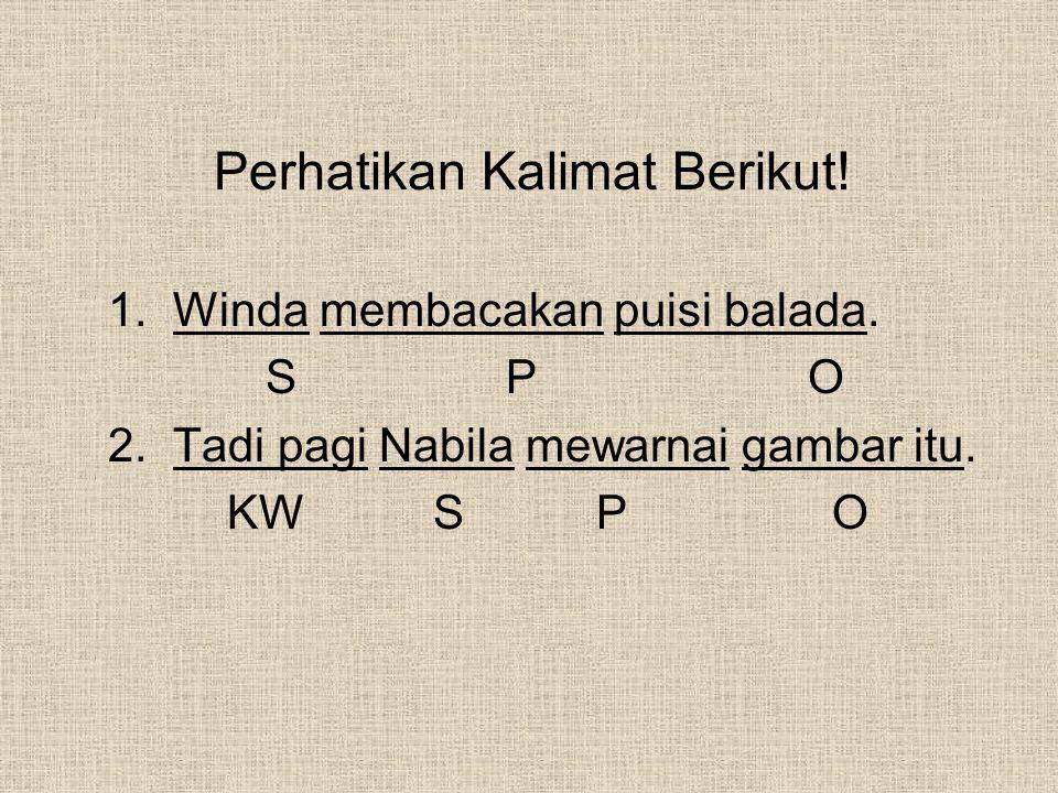 Perhatikan Kalimat Berikut! 1. Winda membacakan puisi balada. S P O 2. Tadi pagi Nabila mewarnai gambar itu. KW S P O