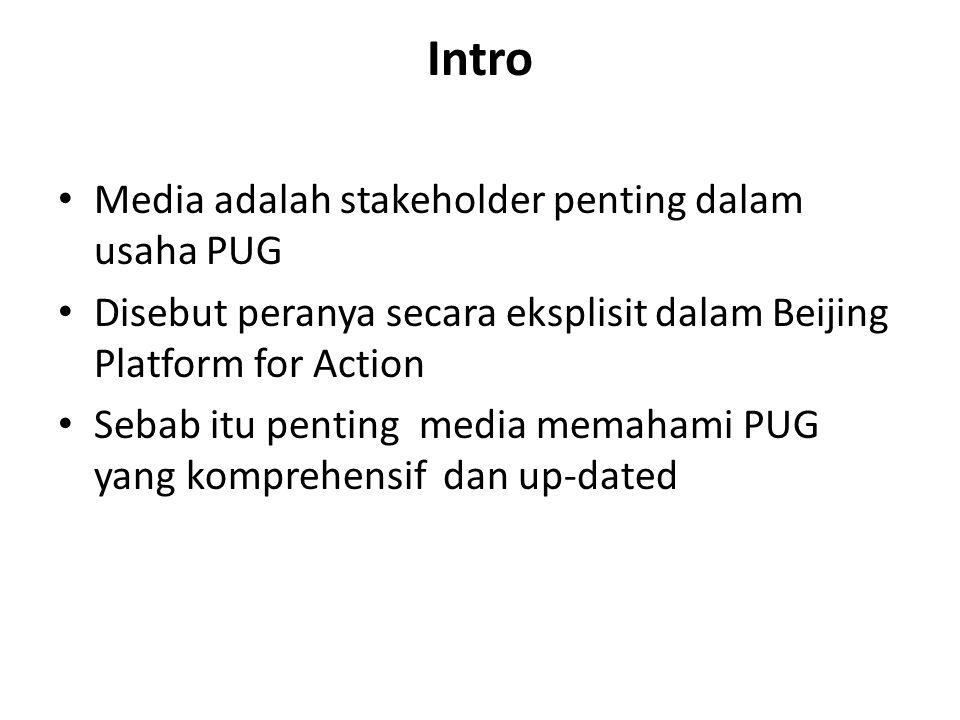 Intro Media adalah stakeholder penting dalam usaha PUG Disebut peranya secara eksplisit dalam Beijing Platform for Action Sebab itu penting media memahami PUG yang komprehensif dan up-dated