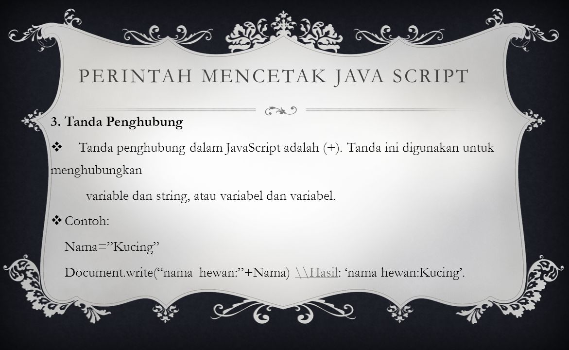 PERINTAH MENCETAK JAVA SCRIPT 3. Tanda Penghubung  Tanda penghubung dalam JavaScript adalah (+).
