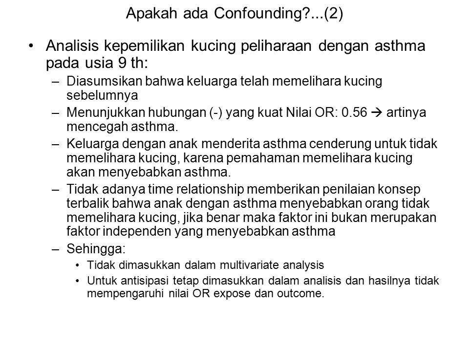 Apakah ada Confounding?...(2) Analisis kepemilikan kucing peliharaan dengan asthma pada usia 9 th: –Diasumsikan bahwa keluarga telah memelihara kucing