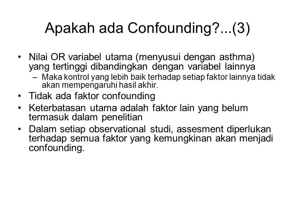 Apakah ada Confounding?...(3) Nilai OR variabel utama (menyusui dengan asthma) yang tertinggi dibandingkan dengan variabel lainnya –Maka kontrol yang