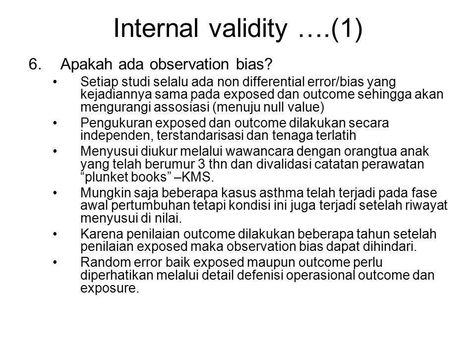 Internal validity ….(1) 6.Apakah ada observation bias? Setiap studi selalu ada non differential error/bias yang kejadiannya sama pada exposed dan outc