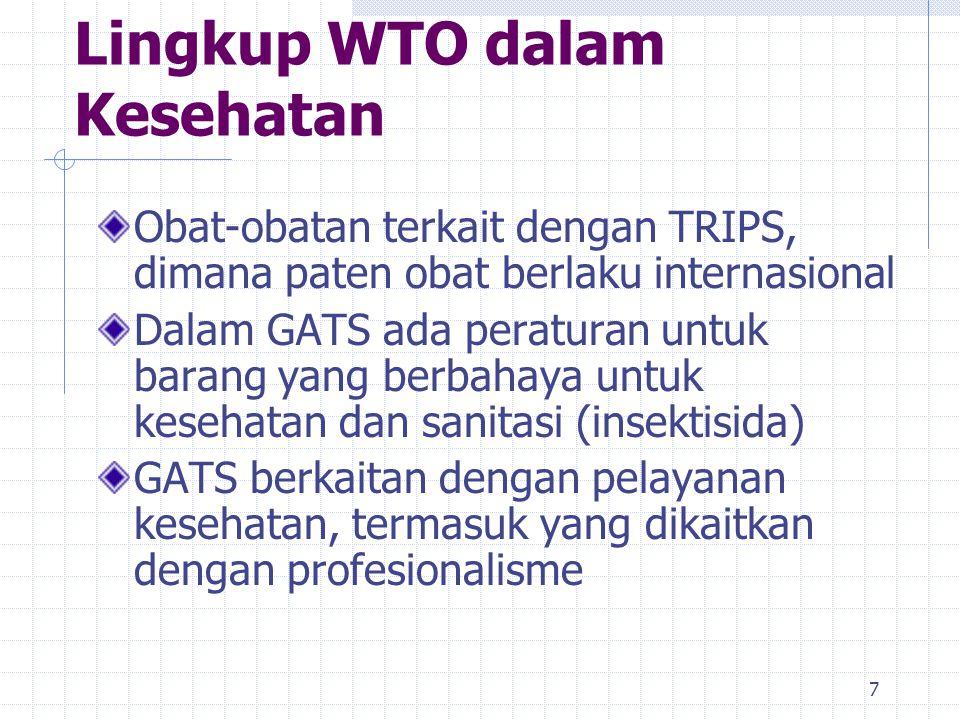 7 Lingkup WTO dalam Kesehatan Obat-obatan terkait dengan TRIPS, dimana paten obat berlaku internasional Dalam GATS ada peraturan untuk barang yang ber