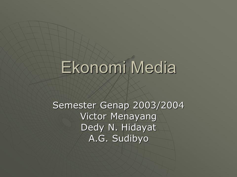 Ekonomi Media Semester Genap 2003/2004 Victor Menayang Dedy N. Hidayat A.G. Sudibyo