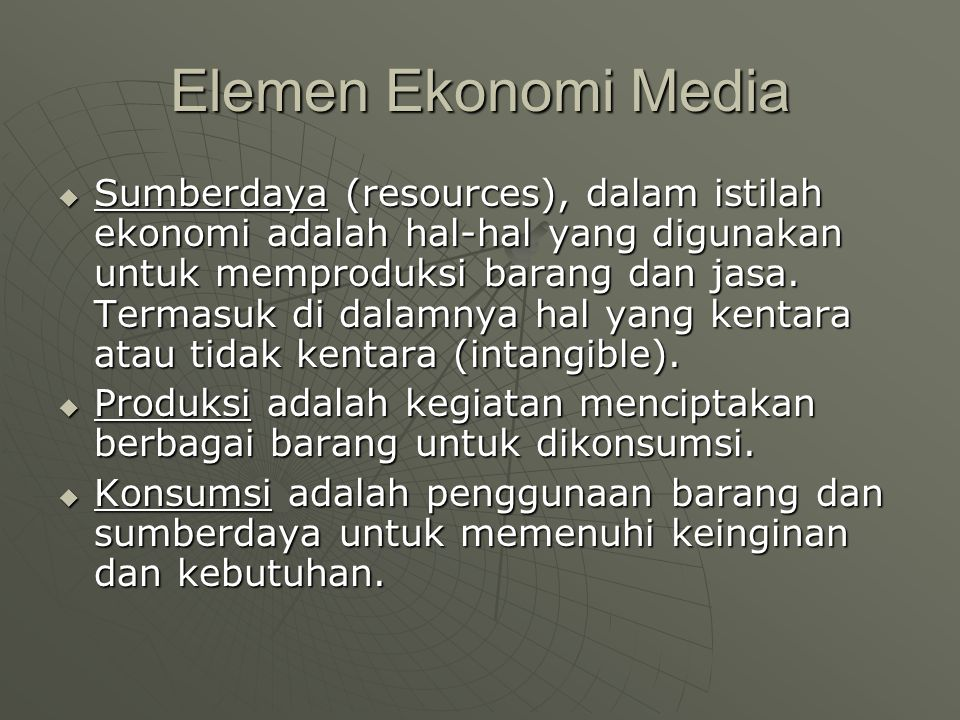 Elemen Ekonomi Media  Sumberdaya (resources), dalam istilah ekonomi adalah hal-hal yang digunakan untuk memproduksi barang dan jasa.