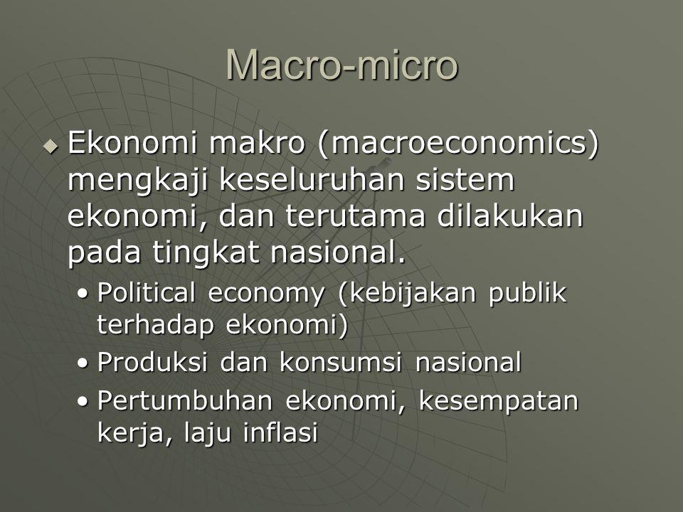 Macro-micro  Ekonomi makro (macroeconomics) mengkaji keseluruhan sistem ekonomi, dan terutama dilakukan pada tingkat nasional. Political economy (keb