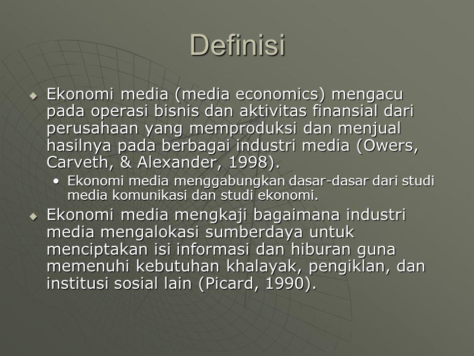 Definisi  Ekonomi media (media economics) mengacu pada operasi bisnis dan aktivitas finansial dari perusahaan yang memproduksi dan menjual hasilnya pada berbagai industri media (Owers, Carveth, & Alexander, 1998).